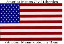 [America Means Civil Liberties / Patriotism Means Protecting               Them / www.aclu.org/safefree ]